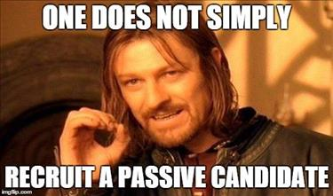 One does not simply recruit a passive candidate.