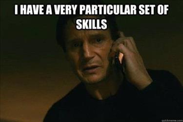 I have a particular set of skills.