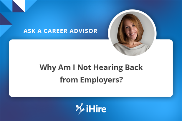 Ask a Career Advisor: Why Am I Not Hearing Back from Employers?