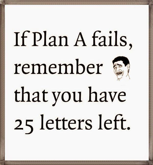 meme: If Plan A fails, remember that you have 25 letters left.