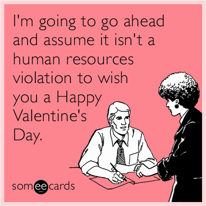 """Meme: """"I'm going to go ahead and assume it isn't a human resources violation to wish you a Happy Valentine's Day."""""""