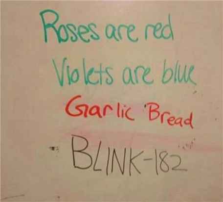 """Meme: """"Roses are red, violets are blue, garlic bread, Blink-182."""""""