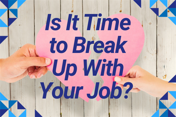Is it time to break up with your job?