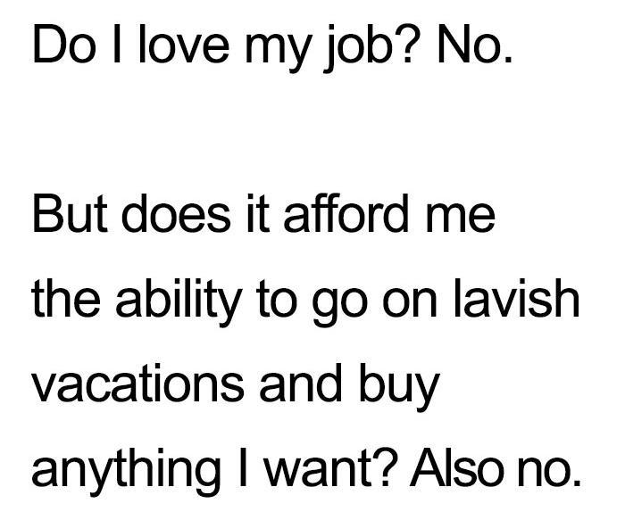 Do I love my job? No.