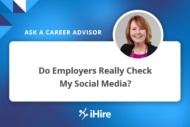 Ask a Career Advisor: Do Employers Really Check My Social Media?
