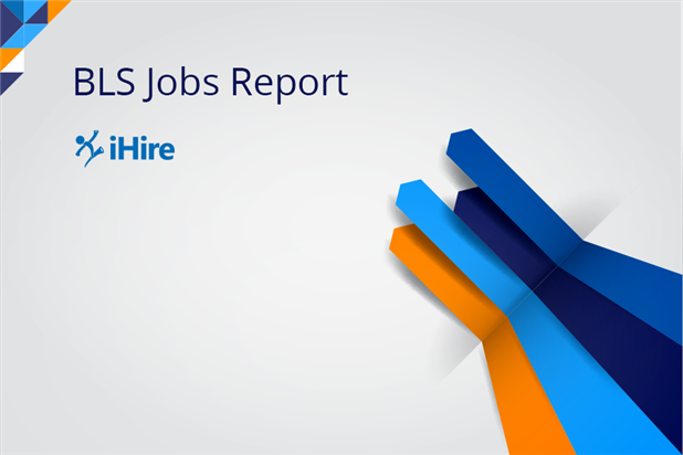 iHire's Summary of the Bureau of Labor Statistics' Jobs Report