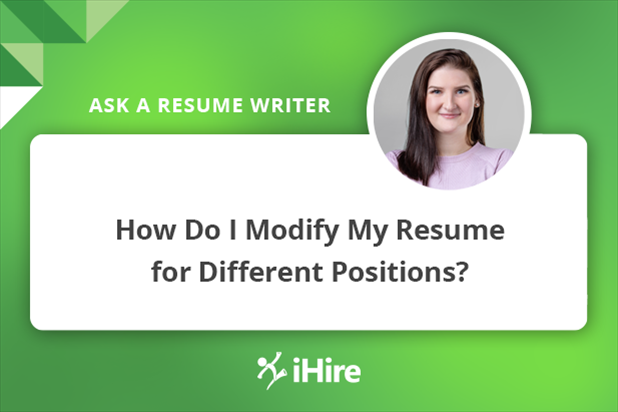 Ask a Resume Writer: How Do I Modify My Resume for Different Positions?