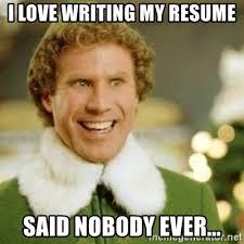 I love writing my resume. Said nobody ever meme