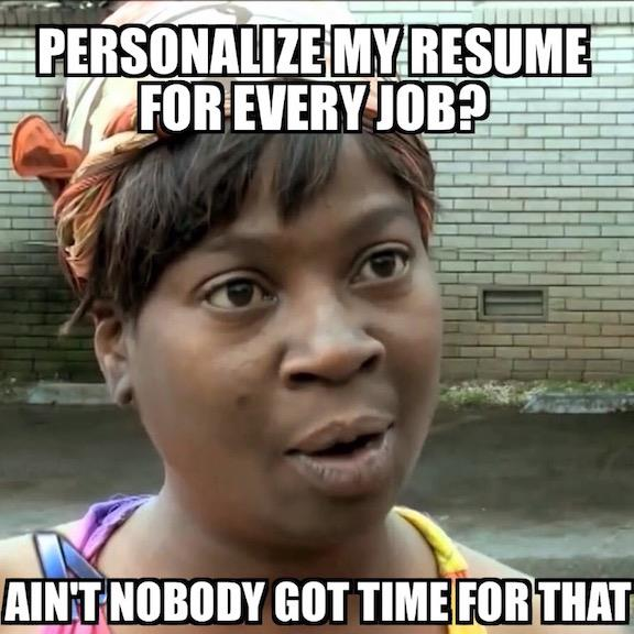 Personalize my resume for every job? Ain't nobody got time for that meme