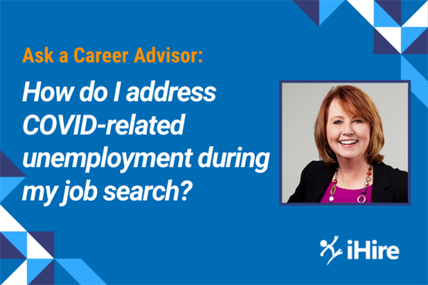 Ask a Career Advisor: Addressing COVID-related unemployment during your job search