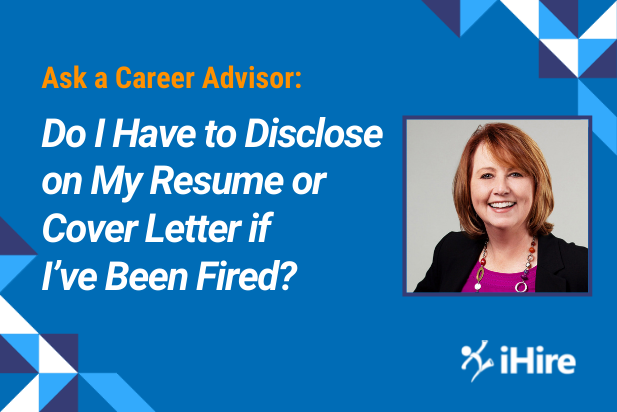 Ask a Career Advisor: Do I Have to Disclose on My Resume or Cover Letter if I've Been Fired?