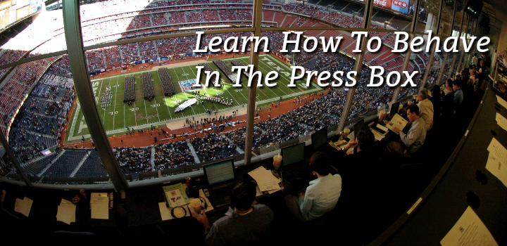 learn how to behave in the press box